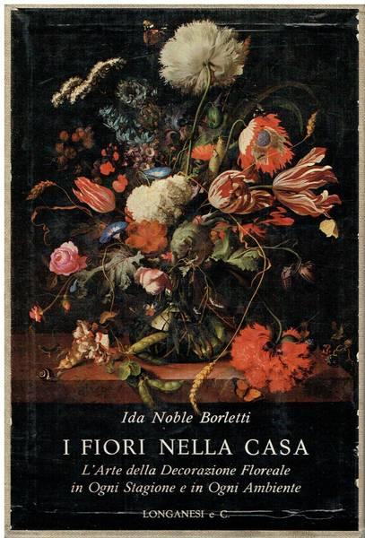I fiori nella casa italiana : l'arte della decorazione floreale in ogni stagione e in ogni ambiente