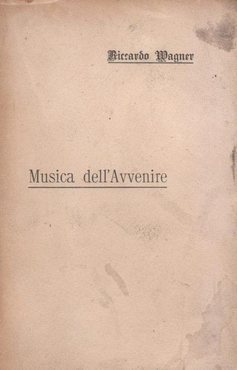 Musica dell'avvenire : ad un amico francese (Fr. Villot) quale prefazione ad una versione in prosa de' miei poemi d'opera