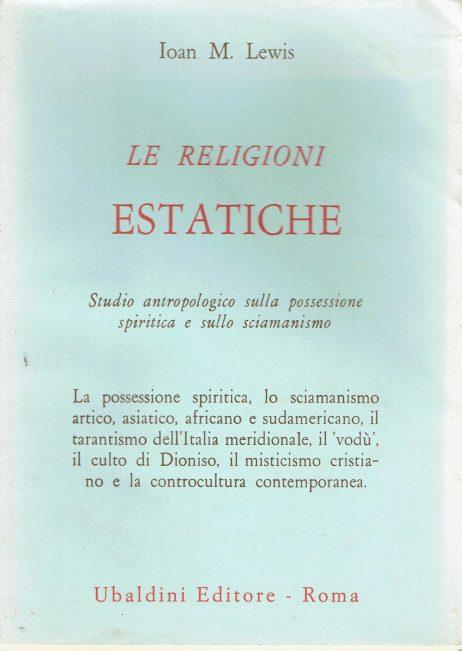 Le religioni estatiche : studio antropologico sulla possessione spiritica e sullo sciamanismo