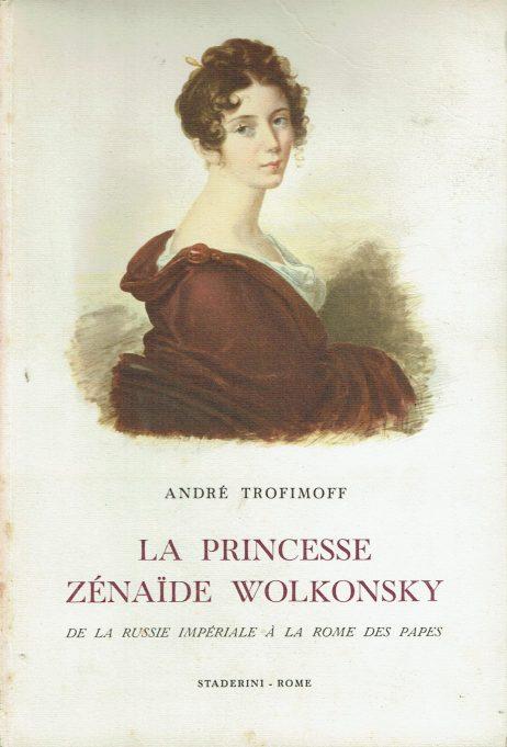 La princesse Zenaide Wolkonsky : de la Russie imperiale a la Rome des papes
