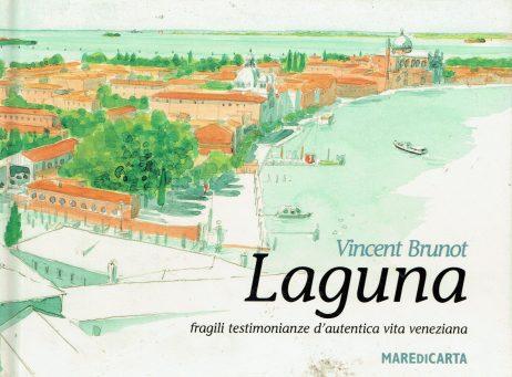 Laguna : fragili testimonianze d'autentica vita veneziana