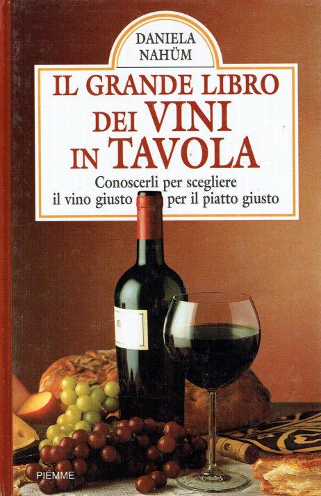Il grande libro dei vini in tavola : conoscerli per scegliere il vino giusto per il piatto giusto