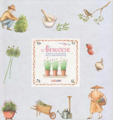 Le aromatiche : storia e coltivazione delle erbe profumate
