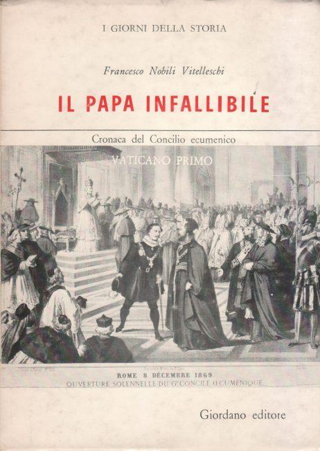 Il Papa infallibile : cronaca del Concilio ecumenico Vaticano Primo