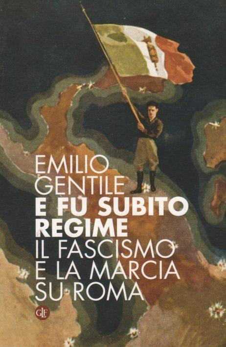 E fu subito regime : il fascismo e la marcia su Roma