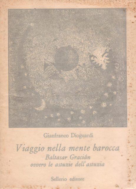 Viaggio nella mente barocca : Baltasar Gracián ovvero le astuzie dell'astuzia