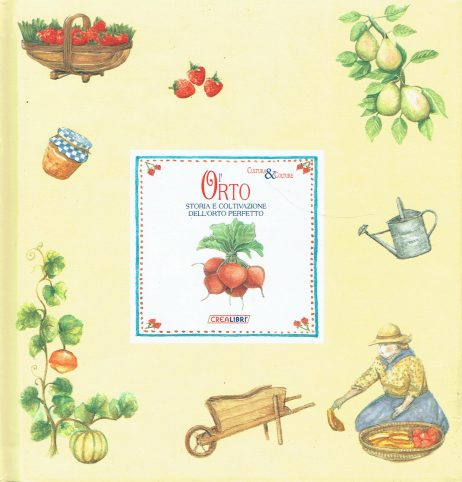 L'orto : storia e coltivazione dell'orto perfetto