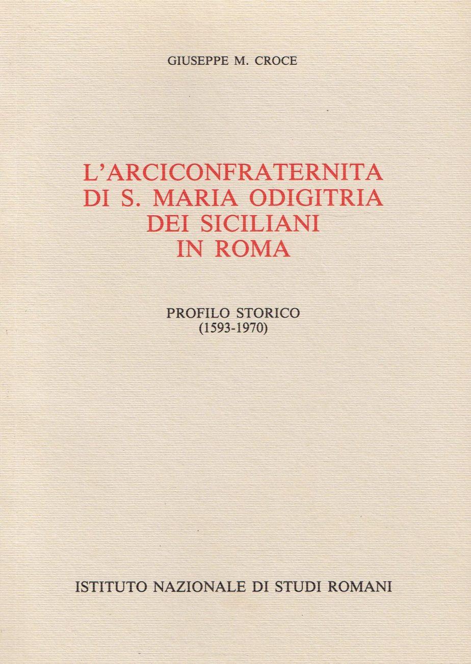 L'Arciconfraternita di S. Maria Odigitria dei siciliani in Roma : profilo storico